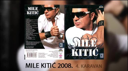 Mile Kitic - Karavan - (Audio 2008)