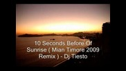 Dj Tiesto - 10 Seconds Before Sunrise ( Mian Timore Remix) 2009.