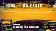 Go Freek - We Can Ride (dom Dolla Remix) Official Audio