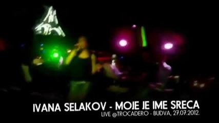 Ivana Selakov - Moje je ime sreca - (Live) - (Trocadero Budva 2012)
