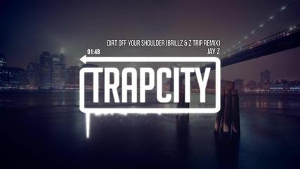 Jay Z - Dirt Off Your Shoulder ( Brillz Z Trip Remix)