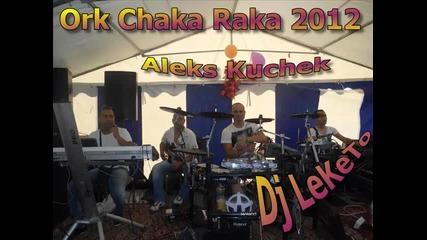 Ork Chaka Raka New Hit Aleks Kuchek 2012 Dj Leketo