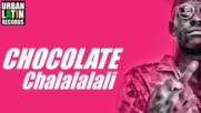 Chocolate - Chalalalali ( Cubaton - Cuban Reggaeton )