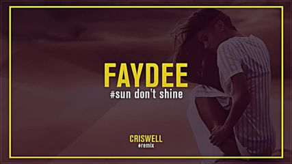 Faydee - Sun Don't Shine ( Criswell Remix )