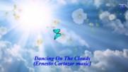 Танц на облаците! ... ( Ernesto Cortazar music) ...