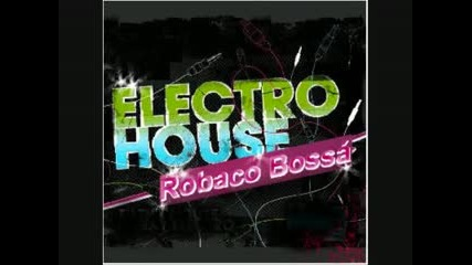 10 Minutes Of Electro House Mixed By Robaco Bossa