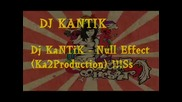 Dj Kantik - Null Effect (ka2production) !!!ss
