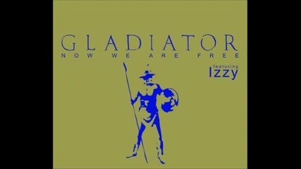Gladiator Feat. Dj Izzy - Now We Are Free (original Mix)