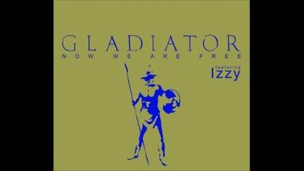 Gladiator Feat. Dj Izzy - Now We Are Free (original Mix)