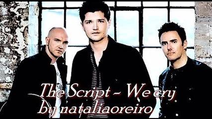 The Script - We cry + Превод [за първи път в сайта - целия]