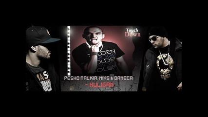 Pesho Malkia, Niks & Daneca - Huligan (pm Beats) Нецензурирана версия