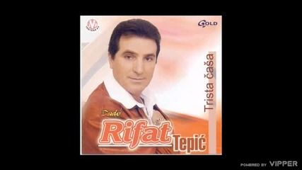 Rifat Tepic - Nemoj sine da ti srce pati - (Audio 2003)