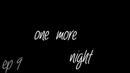 One more night 9