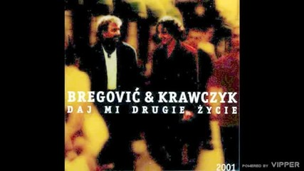 Bregović and Krawczyk - Moj przyjacielu - (audio) - 2001