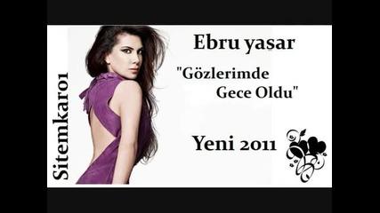 Ebru Yasar -- Gozlerimde Gece Oldu Yeni 2011 - Youtube