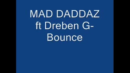 Mad Daddaz Ft. Dreben G - Bounce