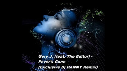 Gery J. feat. The Editor Fever's Gone (dj Danny Remix)