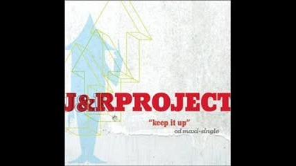 J&r Project - Keep it up