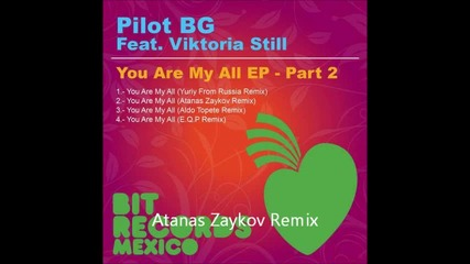 Pilot Bg feat. Viktoria still - You Are My All ( Atanas Zaykov Remix ) Previuw