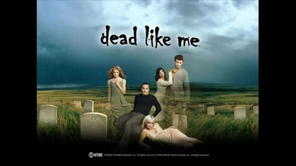 Dead like me/pesenta
