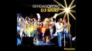 Dj Shiki ft. Serdar Ortac - Heyecan (remix)