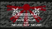 Face Value Vs. Never Say Never [ Dj Bessant Mashup ]
