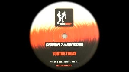 Channel 2 & Goldstar - Youths Today