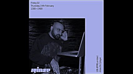 Frisky Dj Valentines Special on Rinse Fm 14-02-2019
