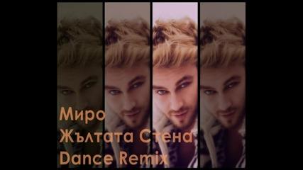 Миро - Жълата Стена (dj Marto Dance Remix)