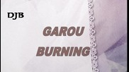 !!! пронизваща сърцето !!! Garou - Burning