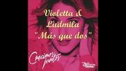 Ludmila & Violetta - Mas que dos (cd Cresimos juntos) + Превод