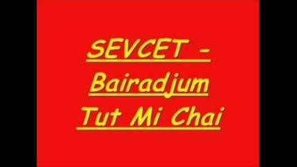 Sevcet - Bairadjum Tut Mi Chai
