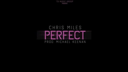 Премира! Chris Miles - Perfect (prod. Michael Keenan)