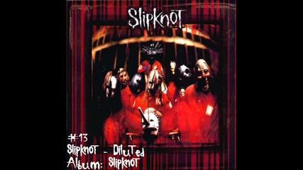 13 | Slipknot - Diluted