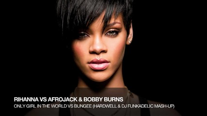 Rihanna - Only Girl (in The World) (hardwell & Dj Funkadelic Mash - Up)