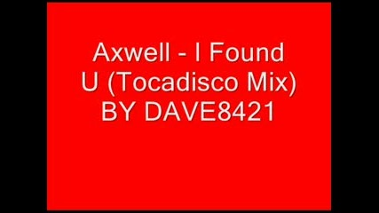 Axwell - I Found U {tocadisko Mix}