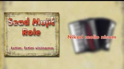 Sead Mujic Role - Nikad molio nisam - (Audio 2009)