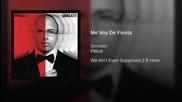 Sensato featt Pitbull - Me Voy De Fiesta (we Ain't Even Supposed 2 B Here - El Album)