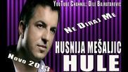 Husnija Mesaljic Hule - 2013 - Ne diraj me (hq) (bg sub)