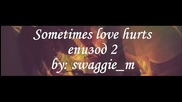Sometimes love hurts - епизод 3
