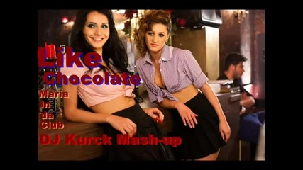 Like Chocolate - Maria In da Club (dj Kurck Mash-up)