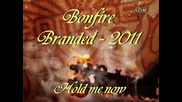 *превод* Bonfire (branded 2011) Hold me now