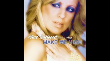 Star Tattooed & Ava - Make Me High ( Extended Club Mix)