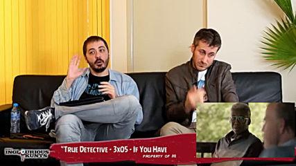 "Сериалът ""Истински детектив"" – Inglourious Kunts, Eп. LXXXV"