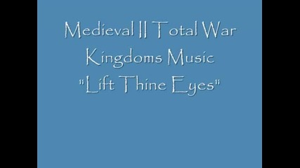 Medieval Ii Total War Kingdoms Music _lift Thine Eyes_ w_ Ly