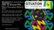 Situation ft. Andre Espeut - Get To Know Me ( Dom Thompson Remix )
