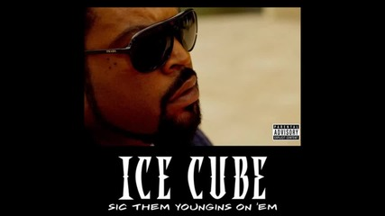 Ice Cube - Sic Them Youngins On 'em (audio)