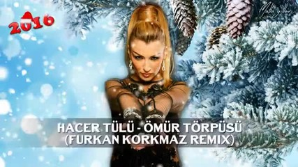 Hacer Tulu Omur Torpusu Furkan Korkmaz Rmx Ft Mistir Dj Turkish Pop Mix Bass 2016 Hd