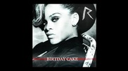 Премиера! Rihanna Feat Chris Brown - Birthday Cake ( Remix ) + mp3 & Превод!