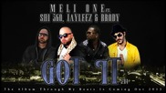 Meli One - Got It ft Shi360 Jayleez & Brody